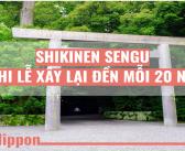 Nghi lễ Shikinen Sengu – Tái xây dựng đền mỗi hai mươi năm